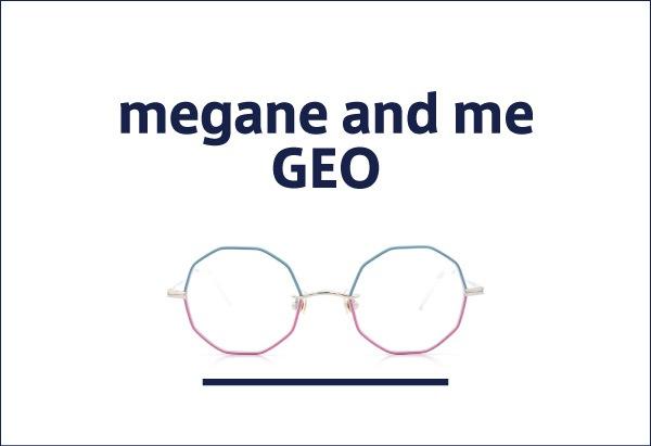 megane and me 定番メガネ GEO