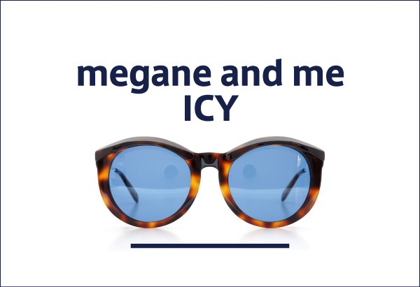 megane and me 定番メガネ ICY